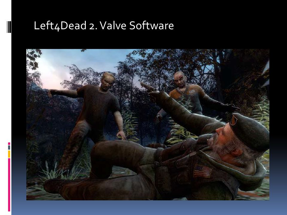 Left4Dead 2. Valve Software