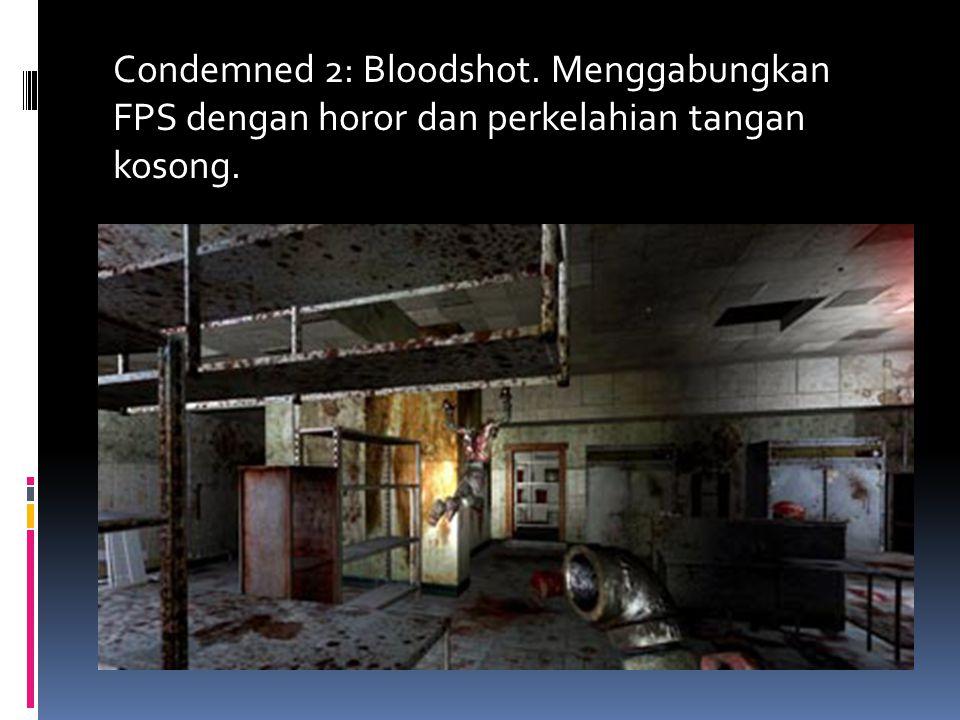 Condemned 2: Bloodshot. Menggabungkan FPS dengan horor dan perkelahian tangan kosong.