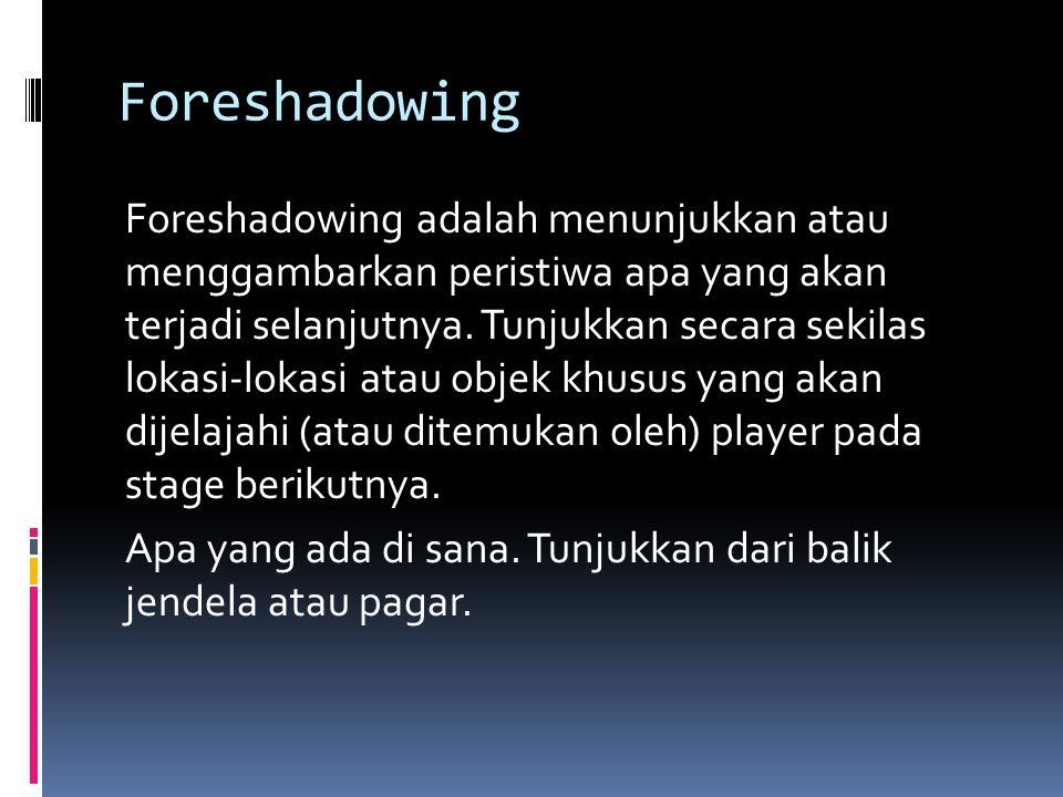 Foreshadowing Foreshadowing adalah menunjukkan atau menggambarkan peristiwa apa yang akan terjadi selanjutnya. Tunjukkan secara sekilas lokasi-lokasi