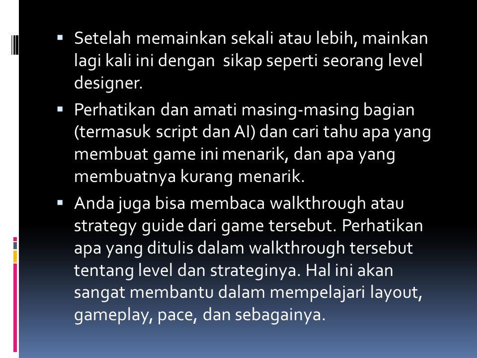  Setelah memainkan sekali atau lebih, mainkan lagi kali ini dengan sikap seperti seorang level designer.  Perhatikan dan amati masing-masing bagian
