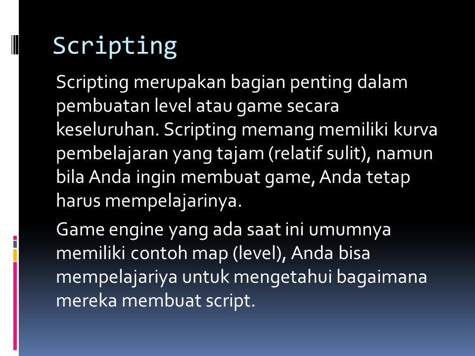 Scripting Scripting merupakan bagian penting dalam pembuatan level atau game secara keseluruhan. Scripting memang memiliki kurva pembelajaran yang taj