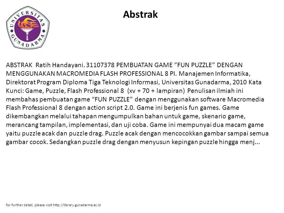"""Abstrak ABSTRAK Ratih Handayani. 31107378 PEMBUATAN GAME """"FUN PUZZLE"""" DENGAN MENGGUNAKAN MACROMEDIA FLASH PROFESSIONAL 8 PI. Manajemen Informatika, Di"""