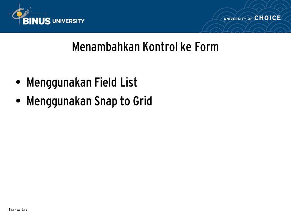Bina Nusantara Menambahkan Kontrol ke Form Menggunakan Field List Menggunakan Snap to Grid