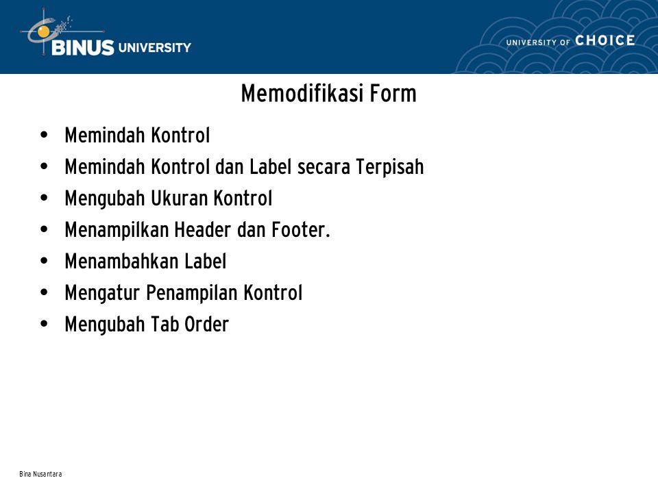 Bina Nusantara Memodifikasi Form Memindah Kontrol Memindah Kontrol dan Label secara Terpisah Mengubah Ukuran Kontrol Menampilkan Header dan Footer.