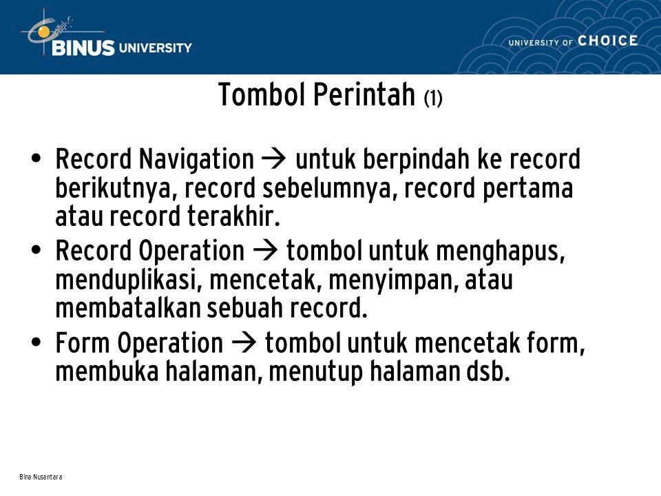 Bina Nusantara Tombol Perintah (1) Record Navigation  untuk berpindah ke record berikutnya, record sebelumnya, record pertama atau record terakhir.