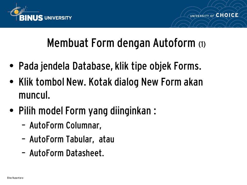 Bina Nusantara Membuat Form dengan Autoform (1) Pada jendela Database, klik tipe objek Forms.