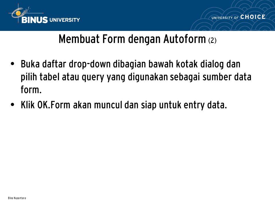 Bina Nusantara Membuat Form dengan Autoform (2) Buka daftar drop-down dibagian bawah kotak dialog dan pilih tabel atau query yang digunakan sebagai sumber data form.