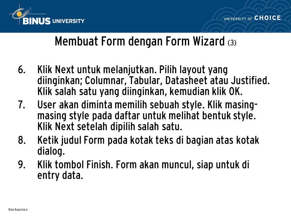 Bina Nusantara Membuat Form dengan Form Wizard (3) 6.
