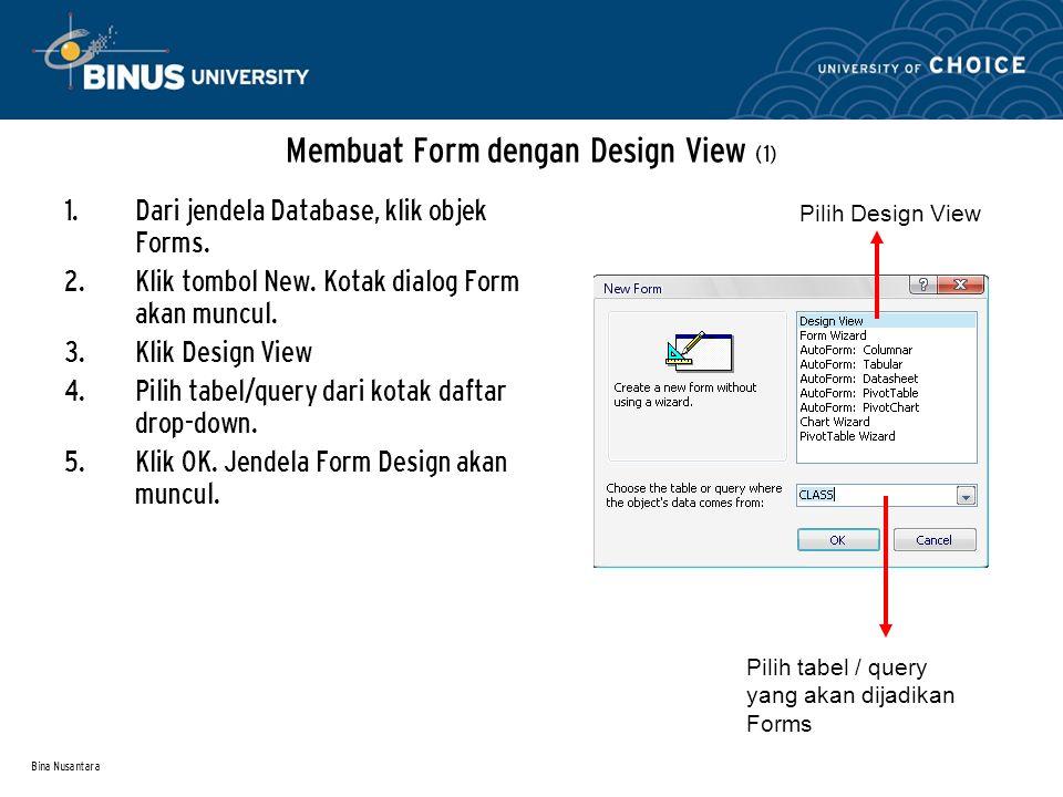 Bina Nusantara Membuat Form dengan Design View (2) Layar Design Form Field List Toolbox Pada pelajaran berikutnya, kita akan belajar menambahkan area di samping Detaill
