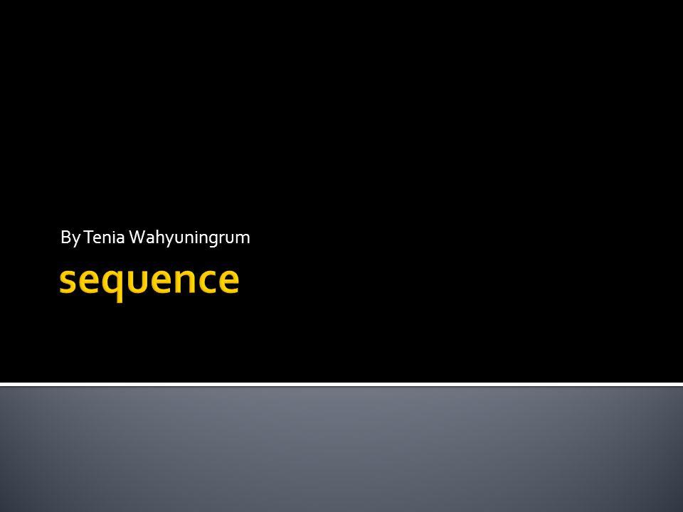  Sequence merupakan struktur kontrol algoritmik yang paling sederhana  Sederetan instruksi primitif dan atau aksi yang dilaksanakan (dieksekusi oleh komputer) berdasarkan urutan penulisannya  Jika dituliskan sebuah sequence yang terdiri dari deretan instruksi/aksi ke 1, 2, 3, 4, n maka setiap instruksi akan dilaksanakan secara berurutan mulai dari yang ke 1, kemudian ke 2, dst