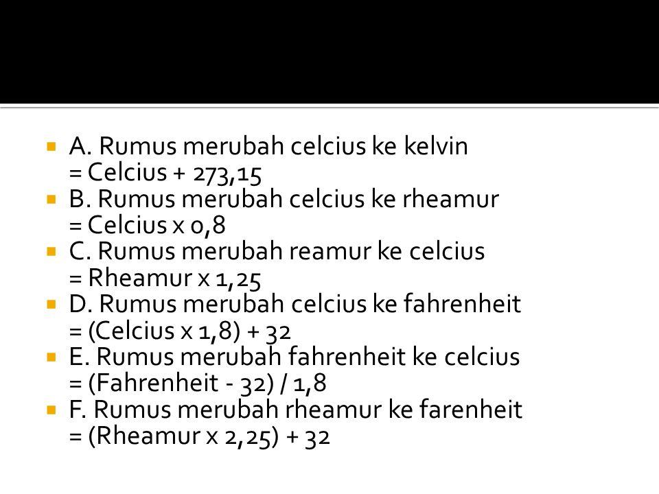  A. Rumus merubah celcius ke kelvin = Celcius + 273,15  B.