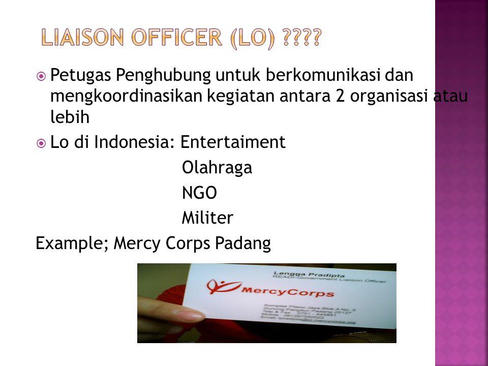  Petugas Penghubung untuk berkomunikasi dan mengkoordinasikan kegiatan antara 2 organisasi atau lebih  Lo di Indonesia: Entertaiment Olahraga NGO Militer Example; Mercy Corps Padang