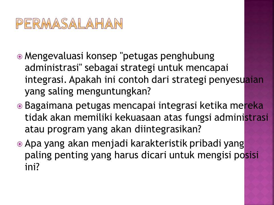  Mengevaluasi konsep petugas penghubung administrasi sebagai strategi untuk mencapai integrasi.