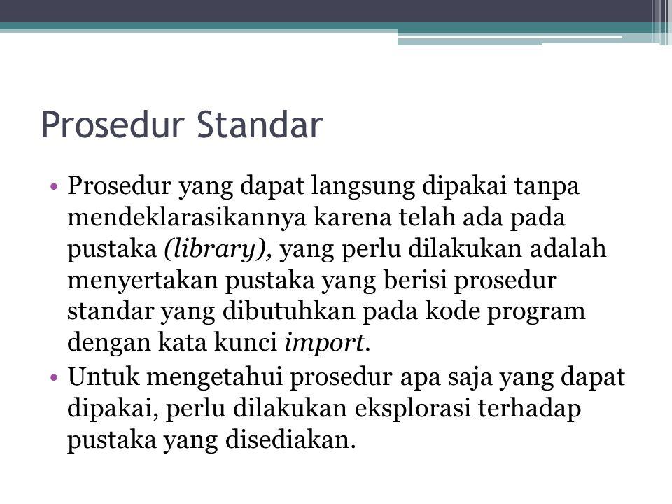 Prosedur Standar Prosedur yang dapat langsung dipakai tanpa mendeklarasikannya karena telah ada pada pustaka (library), yang perlu dilakukan adalah me