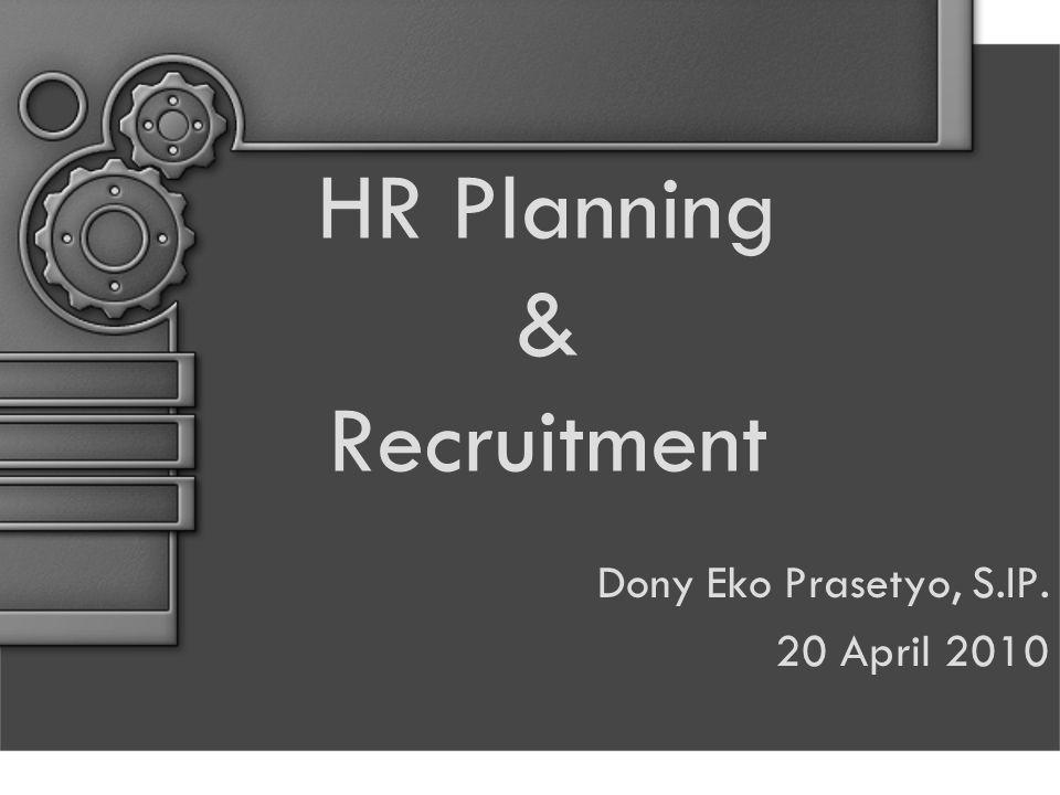 HR Planning & Recruitment Dony Eko Prasetyo, S.IP. 20 April 2010