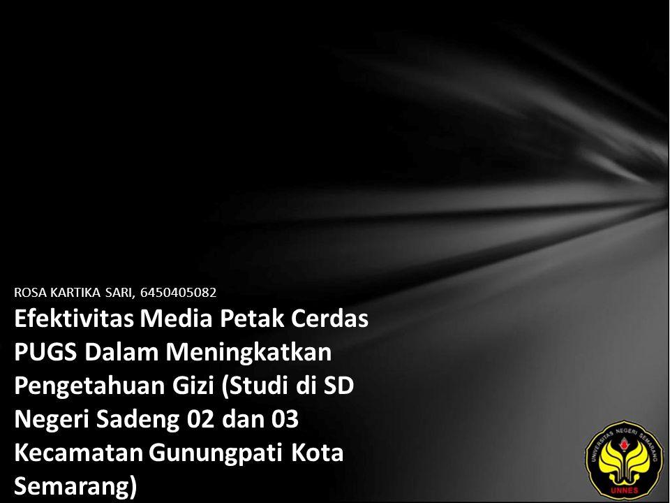 ROSA KARTIKA SARI, 6450405082 Efektivitas Media Petak Cerdas PUGS Dalam Meningkatkan Pengetahuan Gizi (Studi di SD Negeri Sadeng 02 dan 03 Kecamatan G