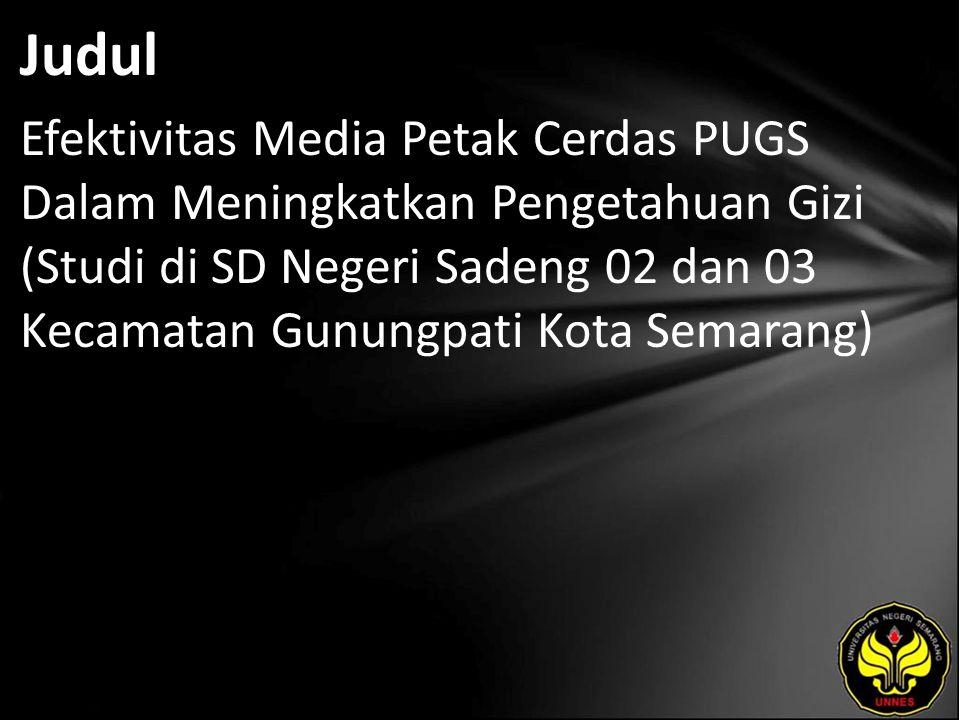 Judul Efektivitas Media Petak Cerdas PUGS Dalam Meningkatkan Pengetahuan Gizi (Studi di SD Negeri Sadeng 02 dan 03 Kecamatan Gunungpati Kota Semarang)