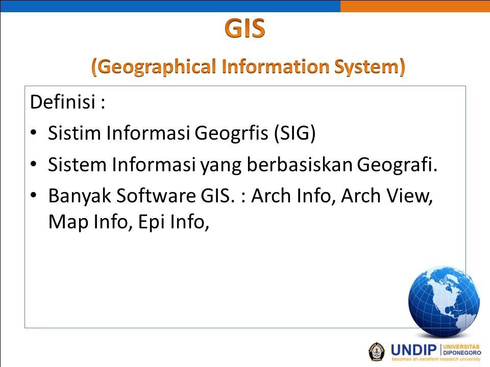 GIS dalam Surveilans Epidemiologi Kemampuan yang harus dimiliki oleh seorang Epidemiologist adalah : Kemampuan membuat informasi masalah kesehatan yg terkait dengan aspek tempat/geografi/ spasial/ruang.