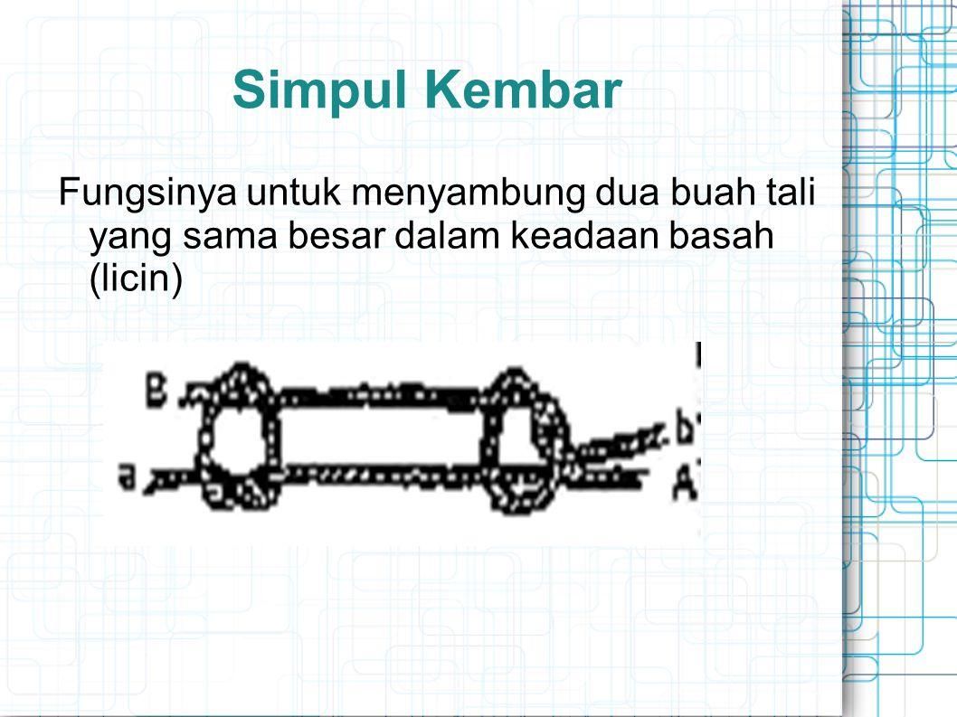 Simpul Kembar Fungsinya untuk menyambung dua buah tali yang sama besar dalam keadaan basah (licin)