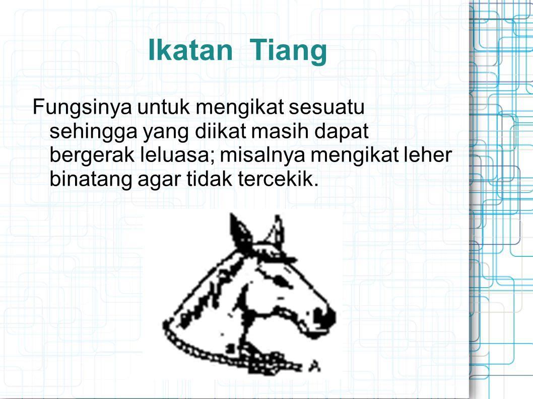 Ikatan Tiang Fungsinya untuk mengikat sesuatu sehingga yang diikat masih dapat bergerak leluasa; misalnya mengikat leher binatang agar tidak tercekik.