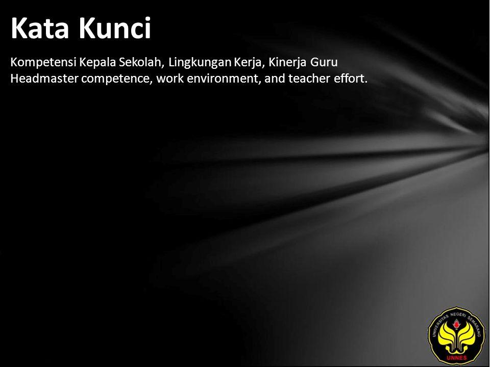 Kata Kunci Kompetensi Kepala Sekolah, Lingkungan Kerja, Kinerja Guru Headmaster competence, work environment, and teacher effort.