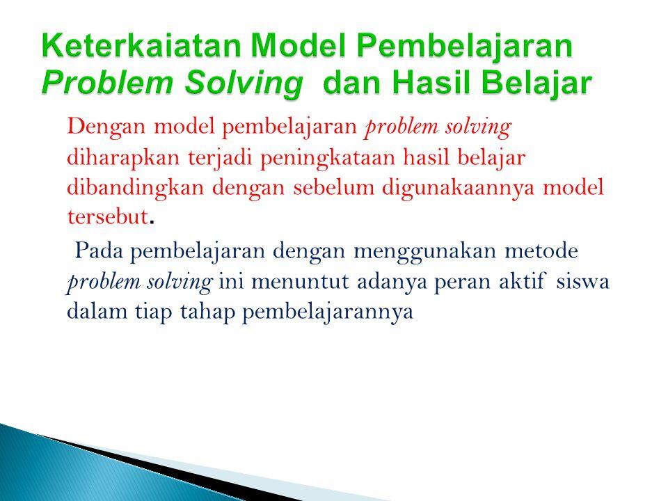 Dengan model pembelajaran problem solving diharapkan terjadi peningkataan hasil belajar dibandingkan dengan sebelum digunakaannya model tersebut.