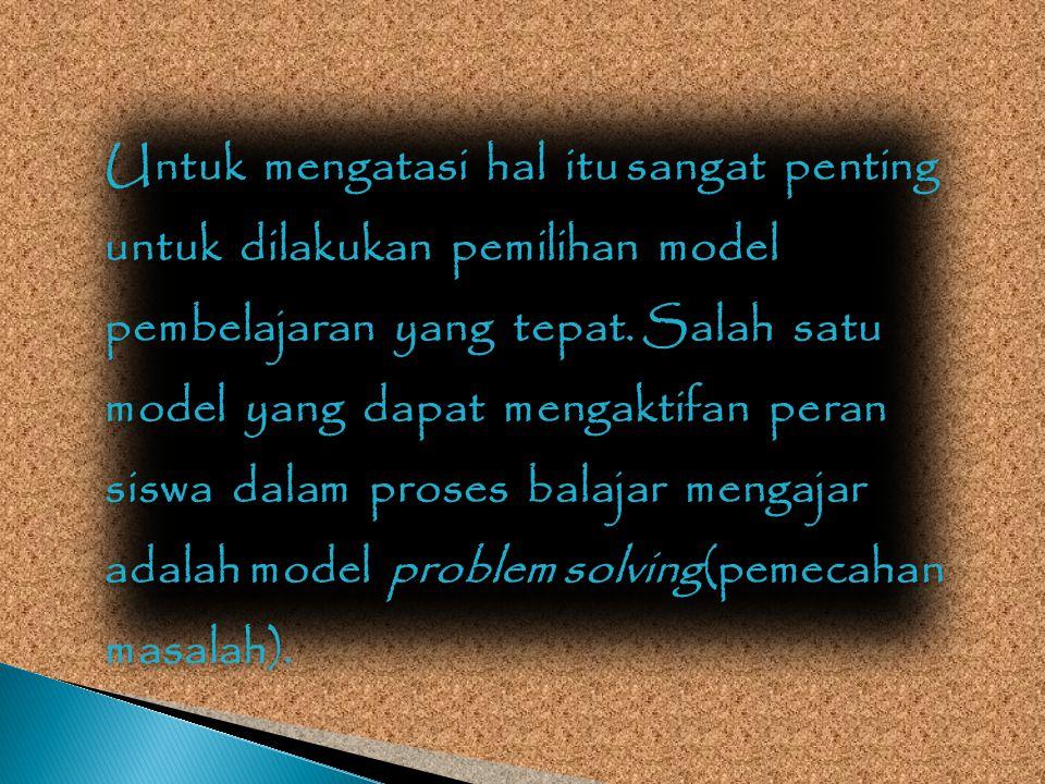 Untuk mengatasi hal itu sangat penting untuk dilakukan pemilihan model pembelajaran yang tepat.