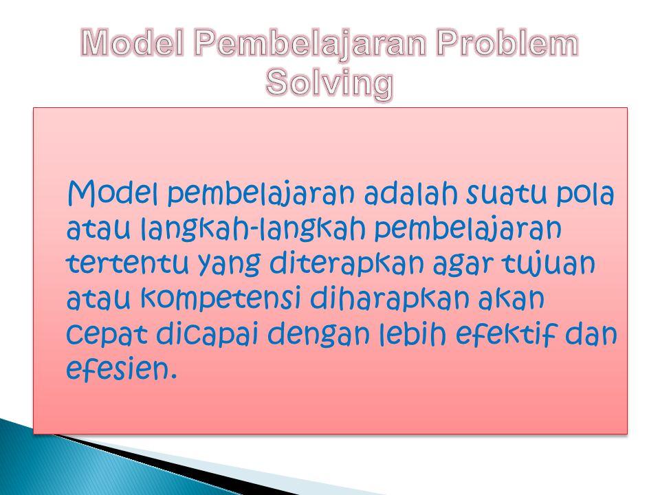 Model pembelajaran adalah suatu pola atau langkah-langkah pembelajaran tertentu yang diterapkan agar tujuan atau kompetensi diharapkan akan cepat dicapai dengan lebih efektif dan efesien.