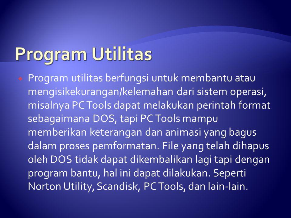  Program utilitas berfungsi untuk membantu atau mengisikekurangan/kelemahan dari sistem operasi, misalnya PC Tools dapat melakukan perintah format se