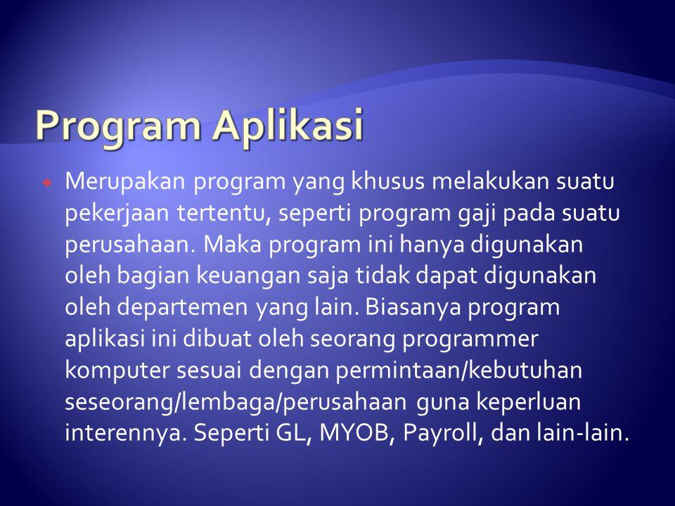  Merupakan program yang khusus melakukan suatu pekerjaan tertentu, seperti program gaji pada suatu perusahaan. Maka program ini hanya digunakan oleh