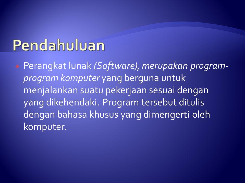  Perangkat lunak (Software), merupakan program- program komputer yang berguna untuk menjalankan suatu pekerjaan sesuai dengan yang dikehendaki. Progr