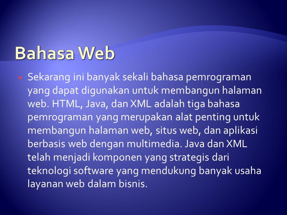  Sekarang ini banyak sekali bahasa pemrograman yang dapat digunakan untuk membangun halaman web. HTML, Java, dan XML adalah tiga bahasa pemrograman y