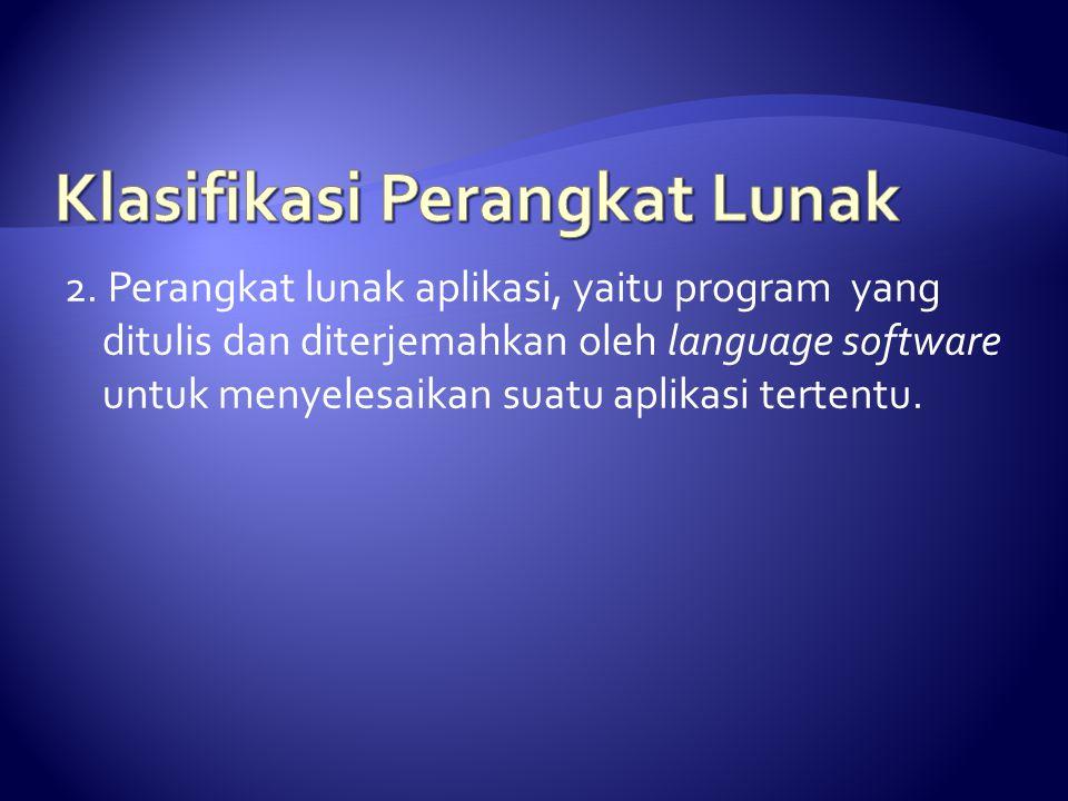  Merupakan program yang khusus melakukan suatu pekerjaan tertentu, seperti program gaji pada suatu perusahaan.