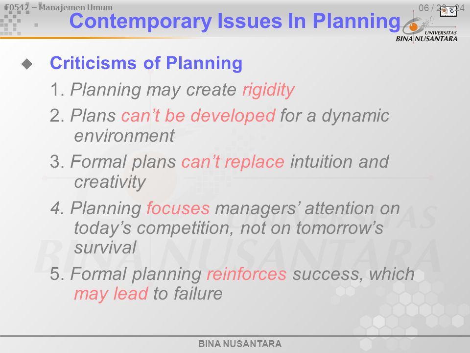 BINA NUSANTARA F0542 – Manajemen Umum 06 / 23 - 24 Contemporary Issues In Planning  Criticisms of Planning 1.