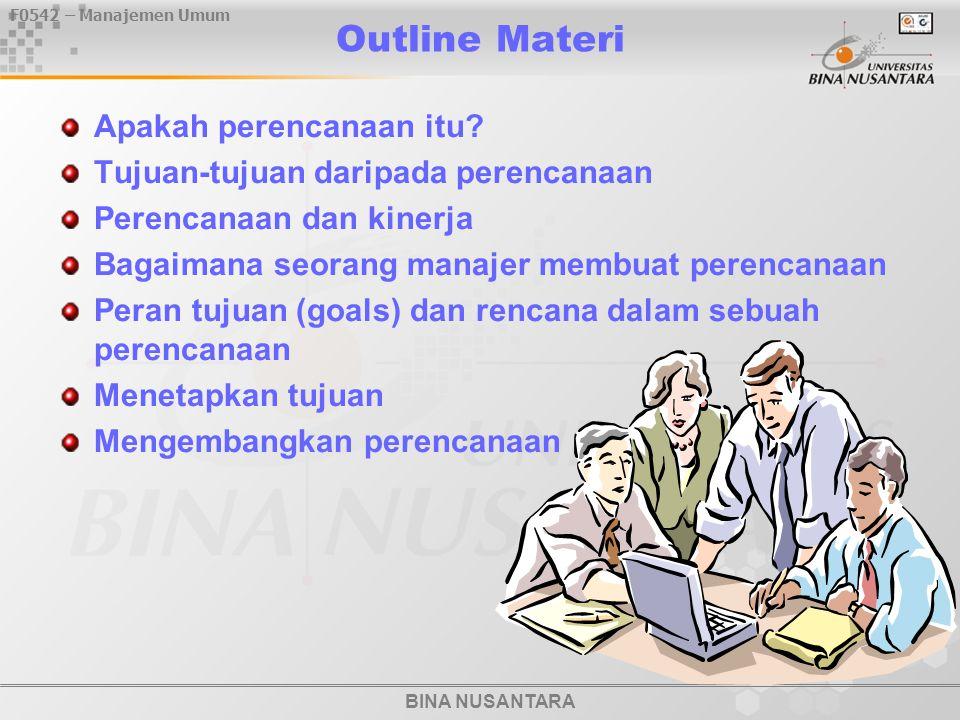 BINA NUSANTARA F0542 – Manajemen Umum Outline Materi Apakah perencanaan itu.