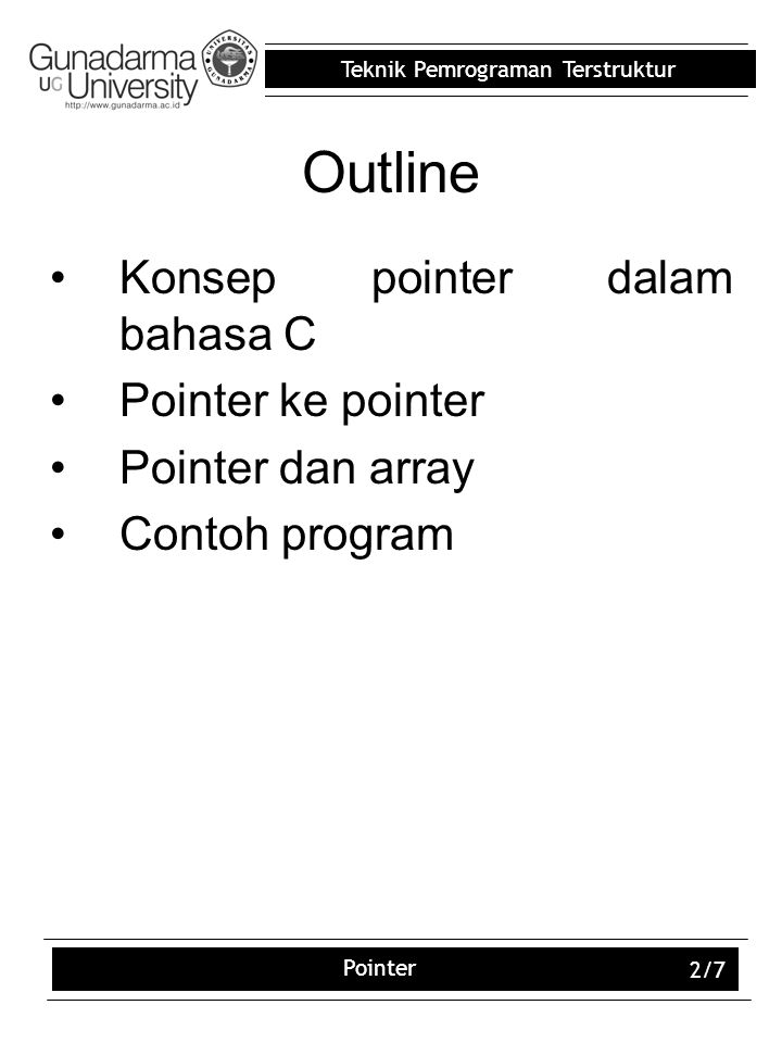 Teknik Pemrograman Terstruktur Pointer 2/7 Outline Konsep pointer dalam bahasa C Pointer ke pointer Pointer dan array Contoh program