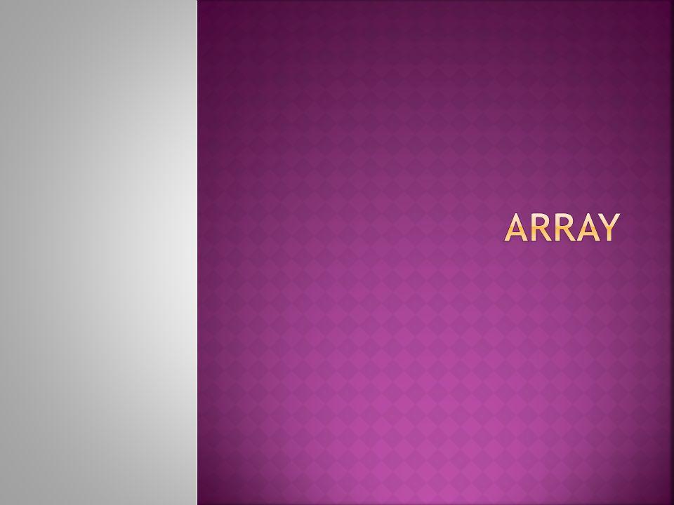 Array adalah struktur data yang memiliki banyak data yang disimpan pada satu nama variabel dan tipe data yang sama.