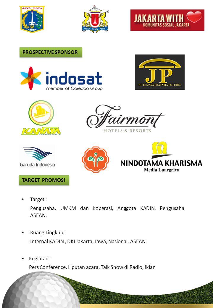 PROSPECTIVE SPONSOR Target : Pengusaha, UMKM dan Koperasi, Anggota KADIN, Pengusaha ASEAN.