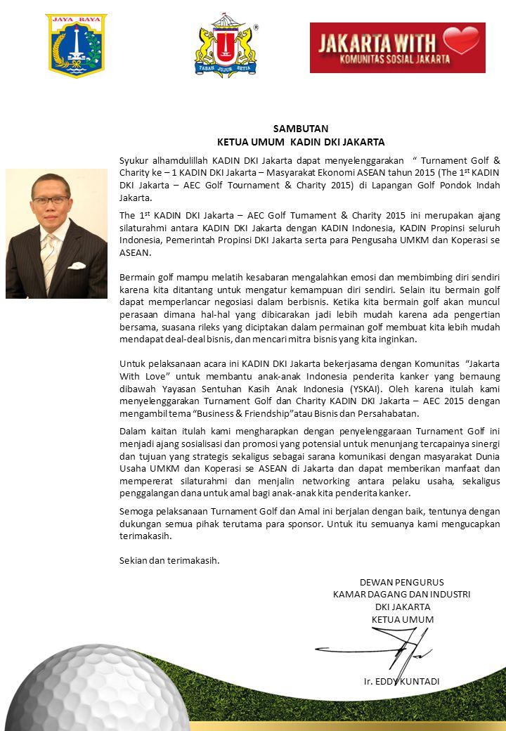 SAMBUTAN KETUA UMUM KADIN INDONESIA Turnamen Golf ini diselenggarakan oleh KADIN DKI Jakarta dalam rangka peringatan tujuh dekade kemerdekaan Indonesia serta akan diberlakukannya ASEAN Economic Community pada akhir tahun ini.