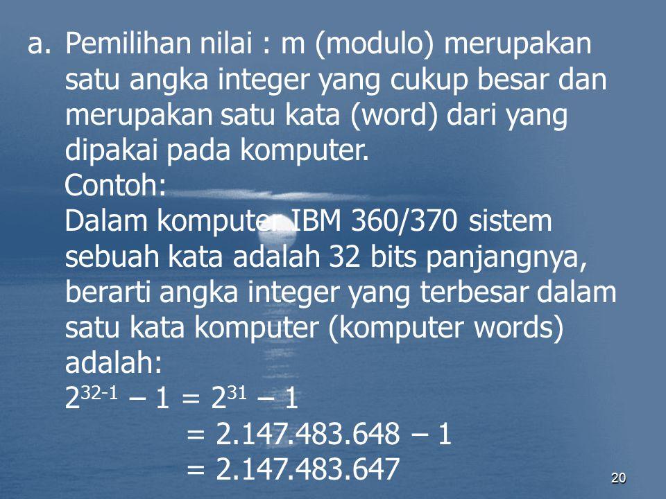 20 a.Pemilihan nilai : m (modulo) merupakan satu angka integer yang cukup besar dan merupakan satu kata (word) dari yang dipakai pada komputer. Contoh