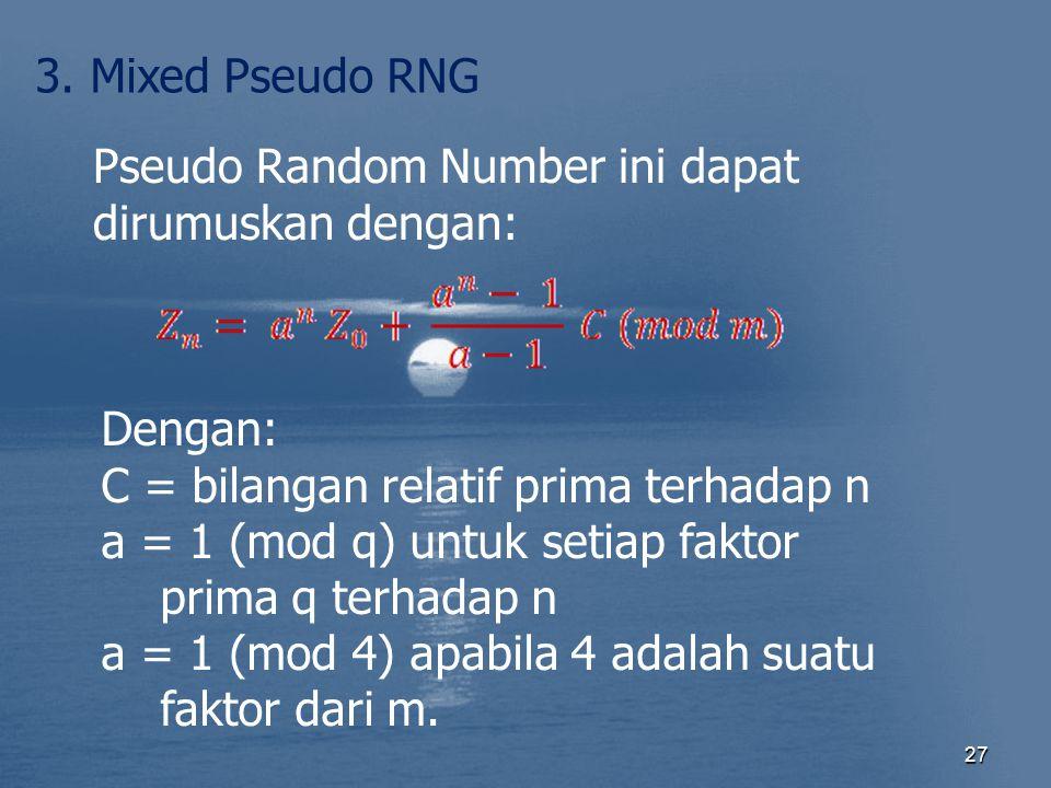 27 3. Mixed Pseudo RNG Pseudo Random Number ini dapat dirumuskan dengan: Dengan: C = bilangan relatif prima terhadap n a = 1 (mod q) untuk setiap fakt