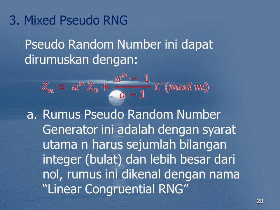 28 3. Mixed Pseudo RNG Pseudo Random Number ini dapat dirumuskan dengan: a.Rumus Pseudo Random Number Generator ini adalah dengan syarat utama n harus