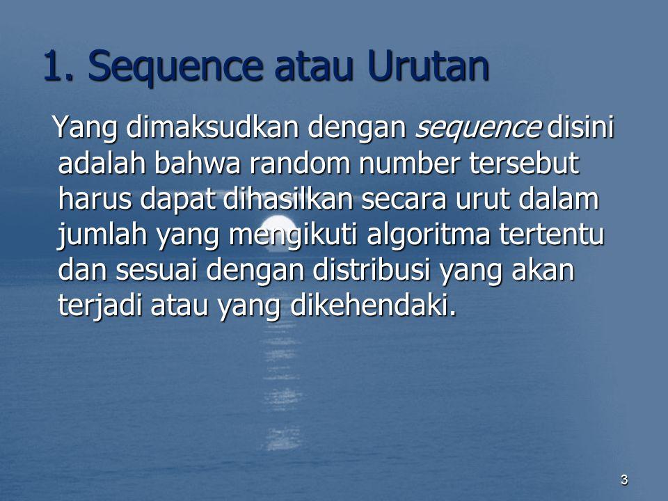 1. Sequence atau Urutan Yang dimaksudkan dengan sequence disini adalah bahwa random number tersebut harus dapat dihasilkan secara urut dalam jumlah ya