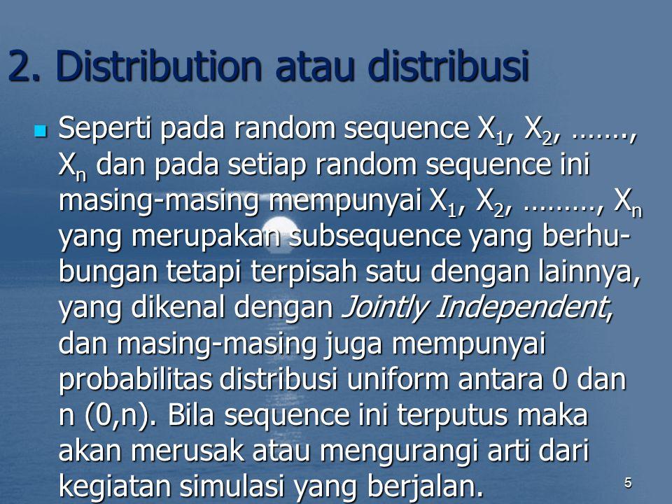 2. Distribution atau distribusi Seperti pada random sequence X 1, X 2, ……., X n dan pada setiap random sequence ini masing-masing mempunyai X 1, X 2,