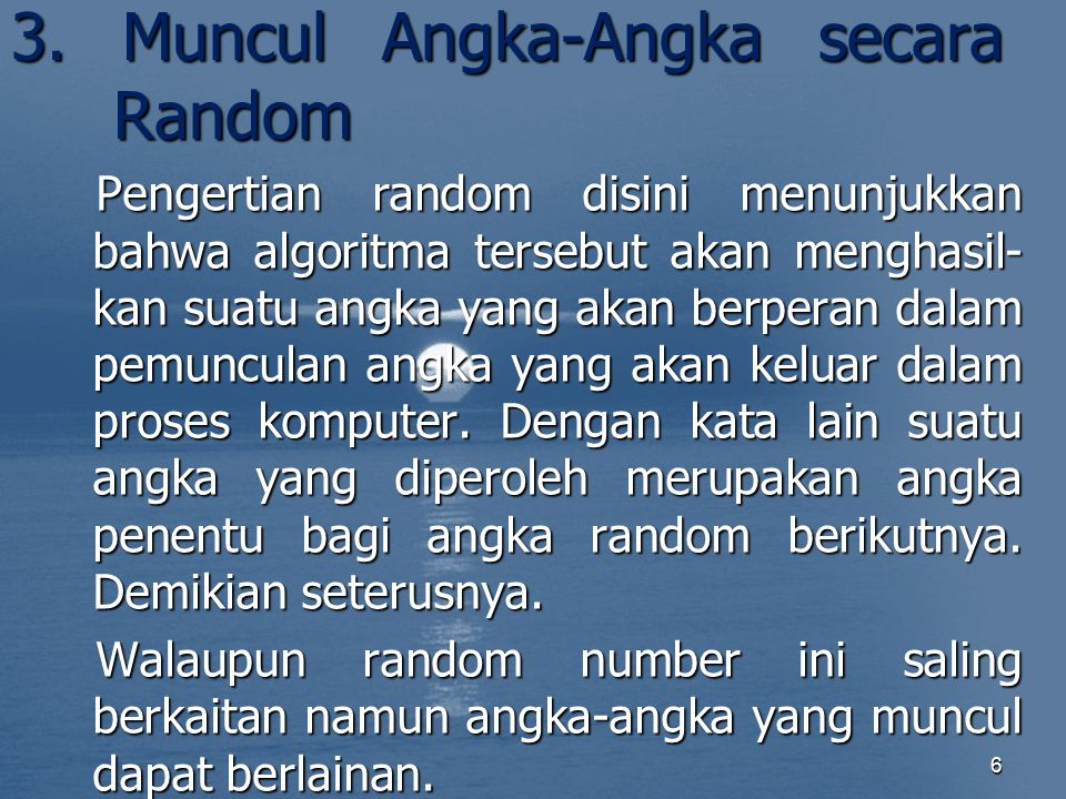 3. Muncul Angka-Angka secara Random Pengertian random disini menunjukkan bahwa algoritma tersebut akan menghasil- kan suatu angka yang akan berperan d
