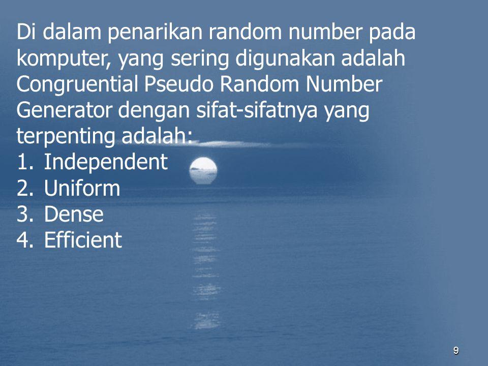 9 Di dalam penarikan random number pada komputer, yang sering digunakan adalah Congruential Pseudo Random Number Generator dengan sifat-sifatnya yang