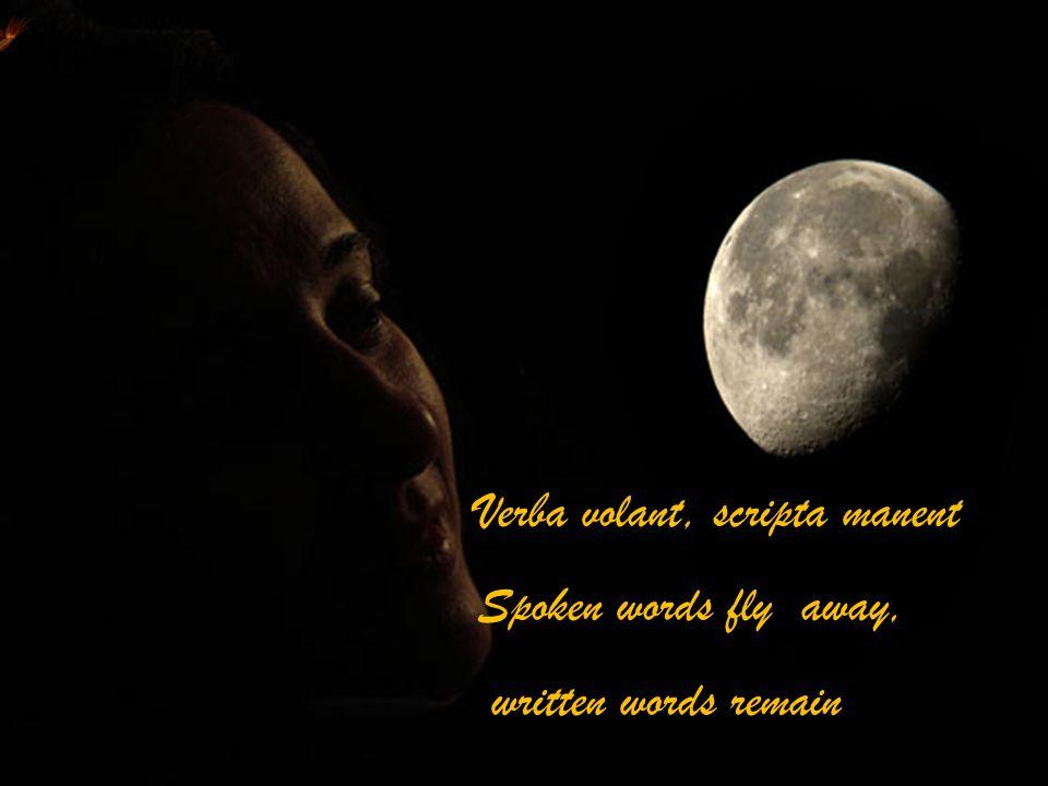 Verba volant, scripta manent Spoken words fly away, written words remain