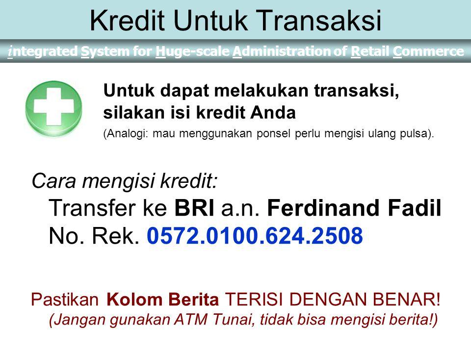 i ntegrated System for Huge-scale Administration of Retail Commerce Kredit Untuk Transaksi Cara mengisi kredit: Transfer ke BRI a.n.