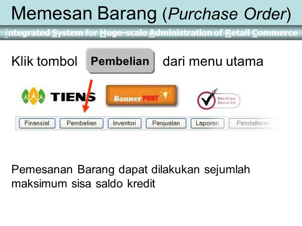 i ntegrated System for Huge-scale Administration of Retail Commerce Memesan Barang (Purchase Order) Pemesanan Barang dapat dilakukan sejumlah maksimum sisa saldo kredit Klik tombol Pembelian dari menu utama Pembelian