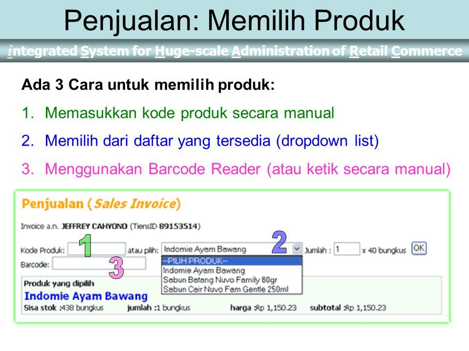 i ntegrated System for Huge-scale Administration of Retail Commerce Penjualan: Memilih Produk Ada 3 Cara untuk memilih produk: 1.Memasukkan kode produk secara manual 2.Memilih dari daftar yang tersedia (dropdown list) 3.Menggunakan Barcode Reader (atau ketik secara manual)